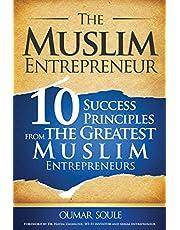 The Muslim Entrepreneur: 10 Success Principles from the Greatest Muslim Entrepreneurs