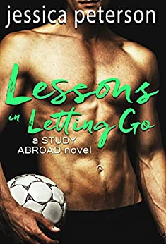 Lessons in Letting Go: A Study Abroad Novel (The Study Abroad Series) by [Peterson, Jessica]