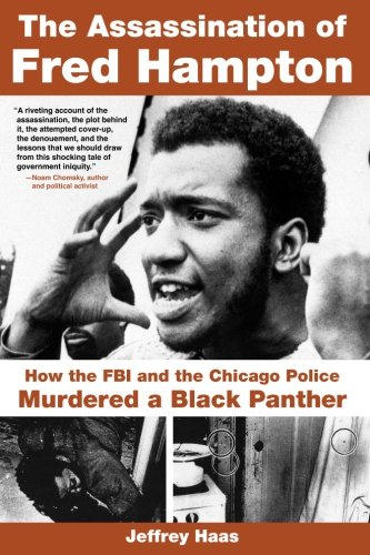 : The Assassination of Fred Hampton: How the FBI and the Chicago Police Murdered a Black Panther