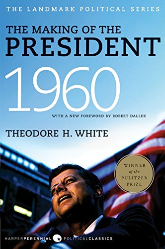 The Making of the President 1960 (Harper Perennial Political Classics) pdf epub