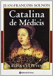 Catalina De Medicis-Reina Y Leyenda: Amazon.es: Solnon