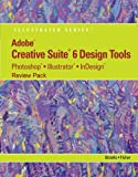 Adobe CS6 Design Tools - Photoshop, Illustrator, and Indesign Illustrated, Botello, Chris and Fisher, Ann, 1133526918