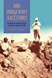 Our Indigenous Ancestors: A Cultural History of Museums, Science, and Identity in Argentina, 1877–1943 offers