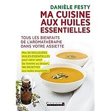 Ma cuisine aux huiles essentielles: Tous les bienfaits de l'aromathérapie dans votre assiette (SANTE/FORME) (French Edition)