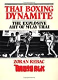 img - for Thai Boxing Dynamite: The Explosive Art Of Muay Thai by Zoran Rebac (1987-06-01) book / textbook / text book