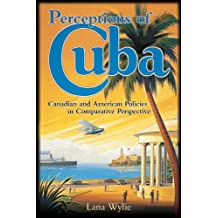 Perceptions of Cuba: Canadian and American Policies in Comparative Perspective