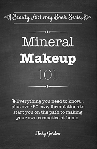 Mineral Makeup 101: Everything you need to know to make your own mineral  cosmetics at home  (Beauty Alchemy Book Series 1)