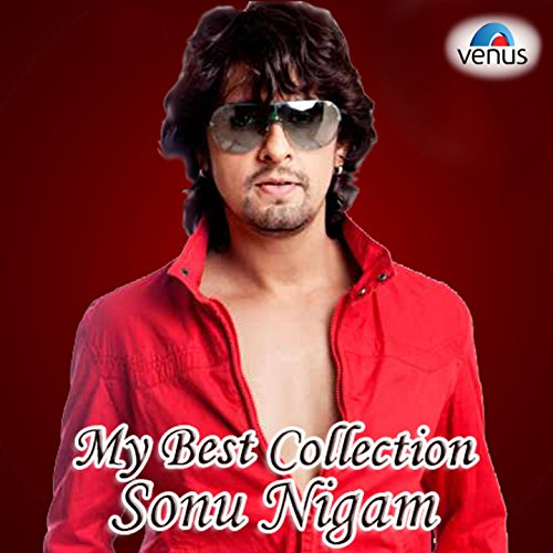 My Best Collection - Sonu Nigam (The Best Of Sonu Nigam)