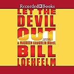 Let the Devil Out: A Maureen Coughlin Novel   Bill Loehfelm