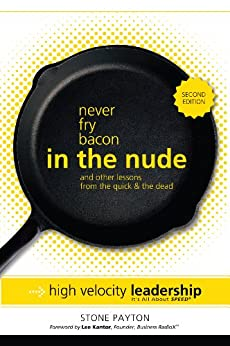 Never Fry Bacon in the Nude... and Other Lessons from the Quick & the Dead by [Payton, Stone ]