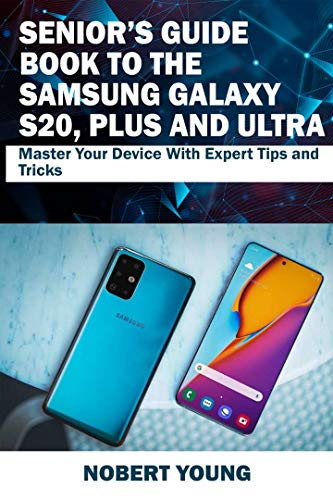 Senior's Guide Book to the Samsung Galaxy S20, Plus and Ultra: Master Your Device with Expert Tips and Tricks thumbnail