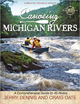 Book Canoeing Michigan Rivers: A Comprehensive Guide to 45 Rivers, Revise and Updated by Jerry Dennis, Craig Date (April 15, 2013) Rev Upd