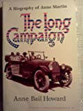 The Long Campaign : A Biography of Anne Martin, Howard, Anne, 0874170923
