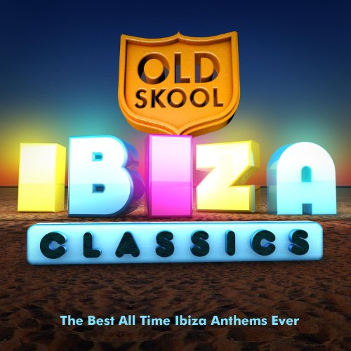 Old Skool Ibiza Classics - The Best All Time Ibiza Anthems Ever ! (The Best Ibiza Anthems Ever)