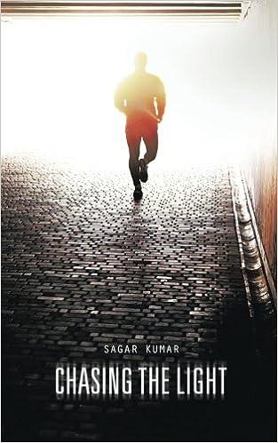 Chasing the Light: Sagar Kumar: 9781482849738: Amazon com: Books