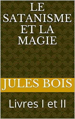 LE SATANISME ET LA MAGIE: Livres I Et II French Edition