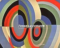 Tisser la couleur : Tapisseries de Calder, Delaunay, Miro... par Ivonne Papin-Drastik