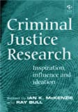 Criminal Justice Research : Inspiration, Influence, and Ideation, Bull, Ray, 0754621537