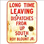 Long Time Leaving: Dispatches from Up South (Unabridged Selections) | Roy Blount Jr.