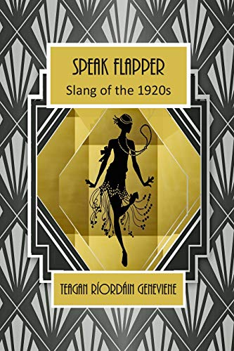 Speak Flapper - Slang of the 1920s by [Geneviene, Teagan Ríordáin]