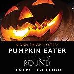 Pumpkin Eater: A Dan Sharp Mystery | Jeffrey Round
