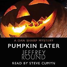 Pumpkin Eater: A Dan Sharp Mystery Audiobook by Jeffrey Round Narrated by Steve Cumyn