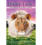 img - for [ { DANDY LION: A LEGEND OF LOVE & LOSS } ] by Shields, Kathleen J (AUTHOR) May-27-2013 [ Paperback ] book / textbook / text book