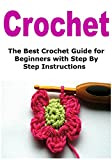 Crochet:  The Best Crochet Guide for Beginners with Step By Step Instructions