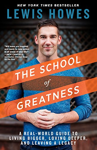 (The School of Greatness: A Real-World Guide to Living Bigger, Loving Deeper, and Leaving a Legacy)