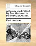 A Journey into England by Paul Hentzner, in the Year M D Xc Viii, Paul Hentzner, 1140966146