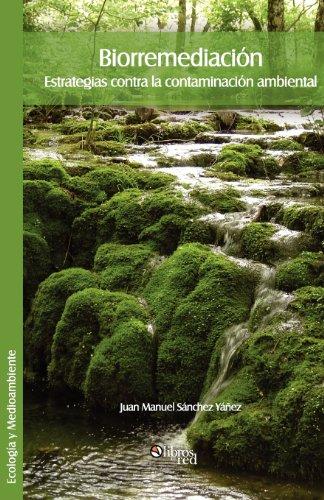 Biorremediacion. Estrategias Contra La Contaminacion Ambiental (Spanish Edition) [Juan Manuel Sanchez Yanez] (Tapa Blanda)