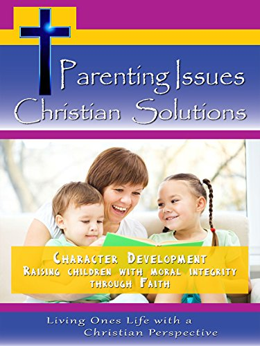 Parenting Issues, Christian Solutions Character Development on Amazon Prime Video UK