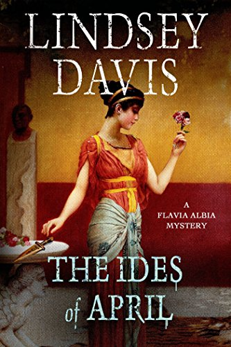 The Ides of April: A Flavia Albia Mystery (Flavia Albia Mystery Series Book 1) by [Davis, Lindsey]