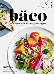 Bäco: Vivid Recipes from the Heart of Los Angeles