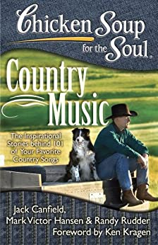 Chicken Soup for the Soul: Country Music: The Inspirational Stories behind 101 of Your Favorite Country Songs by [Canfield, Jack, Hansen, Mark Victor, Rudder, Randy]
