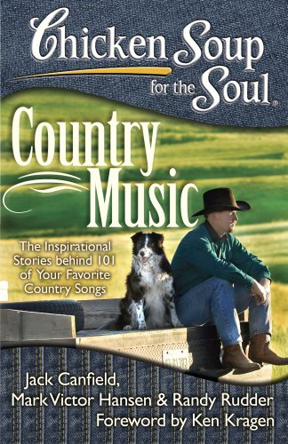 Chicken Soup for the Soul: Country Music: The Inspirational Stories behind 101 of Your Favorite Country -