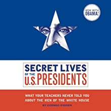 Secret Lives of the U.S. Presidents: What Your Teachers Never Told you About the Men of The White House Audiobook by Cormac O'Brien Narrated by Robin Bloodworth