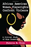 African American Women Playwrights Confront Violence, Patricia A. Young, 078644455X