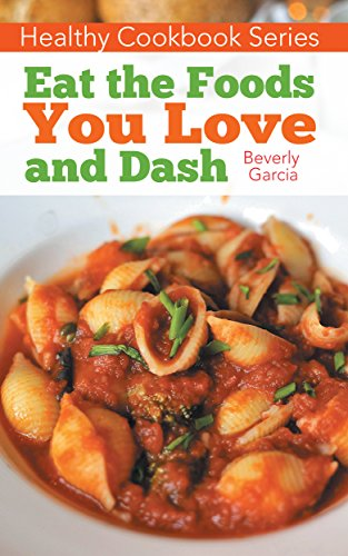 Healthy Cookbook Series: Eat the Foods You Love, and Dash