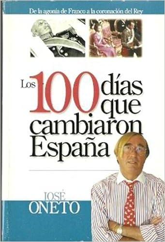 Los 100 días que cambiaron España: Amazon.es: Oneto, José: Libros