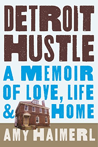 Amazon detroit hustle a memoir of life love and home ebook detroit hustle a memoir of life love and home by haimerl fandeluxe Images