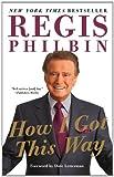 How I Got This Way, Regis Philbin, 0062109766
