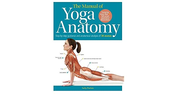 The Manual of Yoga Anatomy: Step-by-step guidance and ...