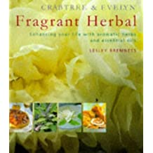 Crabtree & Evelyn Fragrant Herbal: Enhancing your life with aromatic herbs and essential oils by Lesley Bremness (1998-03-20)