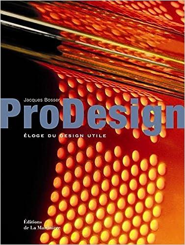 Amazon Fr Prodesign Eloge Du Design Utile Bosser Jacques Collectif Livres