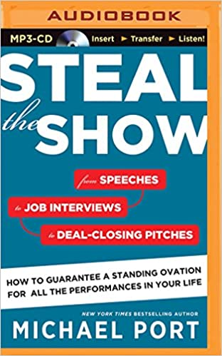 Book Steal the Show: From Speeches to Job Interviews to Deal-Closing Pitches, How to Guarantee a Standing Ovation for All the Performances in Your Life