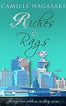 Riches & Rags: Things are seldom as they seem. by [Nagasaki, Camille]
