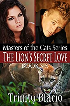 The Lion's Secret Love: Book Six of The Masters of the Cats Series by [Blacio, Trinity]