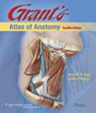 Grant's Atlas of Anatomy Twelfth edition by PH.D, Anne M.R. Agur B.Sc. (OT) M.Sc. ; PhD, Arthur F. Dall published by Lippincott Williams & Wilkins Hardcover