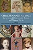 img - for Childhood in History: Perceptions of Children in the Ancient and Medieval Worlds book / textbook / text book